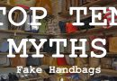 Top Ten Myths About Counterfeit, Fake and Replica Handbags